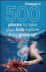 Frommer's 500 Places to Take Your Kids Before They Grow Up, Paperback Book, By: Holly Hughes