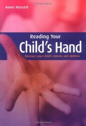 Reading Your Child's Hand: Discover Your Child's Talents and Abilities, Paperback Book, By: Anne Hassett