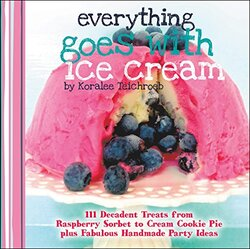 EVERYTHING GOES WITH ICE CREAM, Hardcover Book, By: KORALEE TEICHROEB
