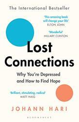 Lost Connections: Why You're Depressed and How to Find Hope, Paperback Book, By: Johann Hari