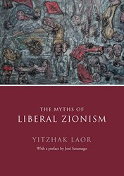 The Myths of Liberal Zionism, Hardcover Book, By: Yitzchak Laor