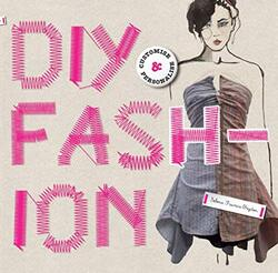 DIY Fashion: Customize and Personalize, Paperback, By: Selena Francis-Bryden