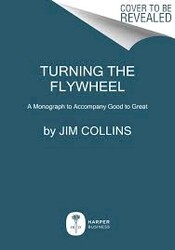 Turning the Flywheel: A Monograph to Accompany Good to Great, Paperback Book, By: Jim Collins