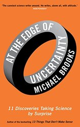 At the Edge of Uncertainty: 11 Discoveries Taking Science by Surprise, Paperback Book, By: Michael Brooks