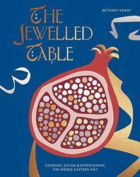 The Jewelled Table: Cooking, Eating and Entertaining the Middle Eastern Way, Hardcover Book, By: Bethany Kehdy