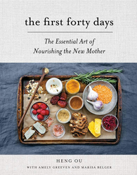The First Forty Days: The Essential Art of Nourishing the New Mother, Hardcover Book, By: Heng Ou, Amely Greeven, Marisa Belger