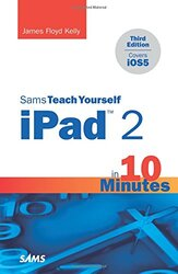 Sams Teach Yourself iPad 2 in 10 Minutes (covers iOS5), Paperback Book, By: James F. Kelly