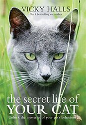 The Secret Life of Your Cat: The Visual Guide to All Your Cat's Behaviour, Hardcover Book, By: Vicky Halls