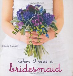 When I was a Bridesmaid, Hardcover Book, By: Antonia Swinson