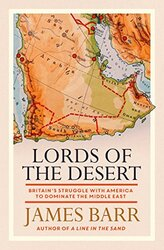 Lords of the Desert: The battle between the US and Great Britai, Paperback Book, By: James Barr