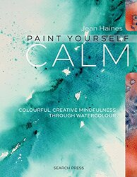 Paint Yourself Calm: Colourful, Creative Mindfulness Through Watercolour, Paperback Book, By: Jean Haines