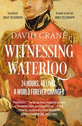 Witnessing Waterloo: 24 Hours, 48 Lives, A World Forever Changed, Paperback Book, By: David Crane