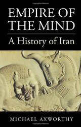 Empire of the Mind: A History of Iran, Hardcover Book, By: Michael Axworthy