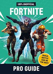 100% Unofficial Fortnite Pro Guide: Build, Battle and be the Best, Hardcover Book, By: Dean & Son