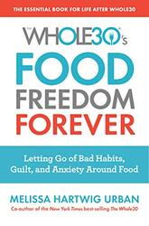 The Whole30's Food Freedom Forever: Letting Go of Bad Habits, Guilt, and Anxiety Around Food, Paperback Book, By: Melissa Hartwig