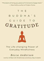 The Buddha's Guide to Gratitude: The Life-changing Power of Every Day Mindfulness, Paperback Book, By: Becca Anderson
