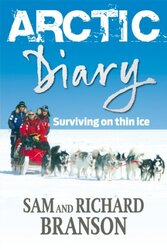 Arctic Diary: Surviving on Thin Ice, Paperback Book, By: Sir Richard Branson; Sam Branson