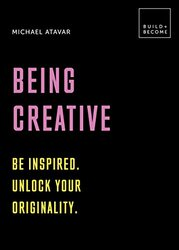 Being Creative, Hardcover Book, By: Michael Atavar