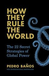 How They Rule the World: The 22 Secret Strategies of Global Power, Paperback Book, By: Pedro Banos - Jethro Soutar