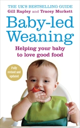 Baby-led Weaning: Helping Your Baby Love Good Food, Paperback Book, By: Gill Rapley
