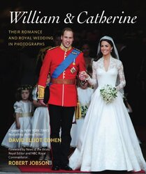 William & Catherine: A Royal Courtship and Wedding in Photographs, Hardcover, By: David Elliot Cohen