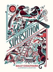 Superstition: White Rabbits and Black Cats - The History of Common Folk Beliefs, Hardcover Book, By: Sally Coulthard