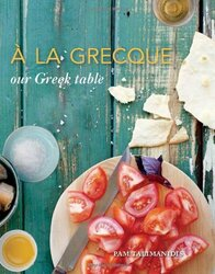 A LA GRECQUE - OUR GREEK TABLE, Hardcover Book, By: PAM TALIMANIDIS