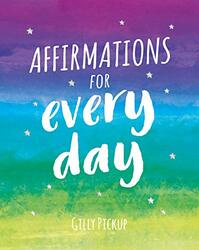 Affirmations for Every Day: Mantras for Calm, Inspiration and Empowerment, Hardcover Book, By: Gilly Pickup