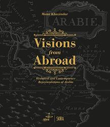 Visions from Abroad: Historical and Contemporary Representations of Arabia, Hardcover Book, By: Mona Khazindar