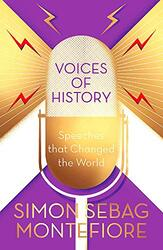 Voices of History: Speeches that Changed the World, Hardcover Book, By: Simon Sebag Montefiore