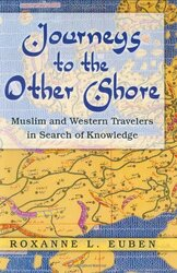 Journeys to the Other Shore: Muslim and Western Travelers in Search of Knowledge (Princeton Studies, Hardcover, By: Roxanne L. Euben