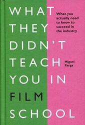 What They Didn't Teach You in Film School, Hardcover Book, By: Miguel Parga