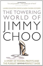 The Towering World of Jimmy Choo: A Story of Power, Profits and the Pursuit of the Perfect Shoe, Paperback Book, By: Lauren Goldstein Crowe