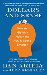 Dollars and Sense: How We Misthink Money and How to Spend Smarter, Paperback Book, By: Ariely Dr Dan