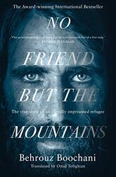 No Friend but the Mountains: The True Story of an Illegally Imprisoned Refugee, Paperback Book, By: Boochani Behrouz