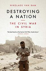Destroying a Nation: The Civil War in Syria, Paperback Book, By: Van Dam  Nikolaos