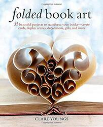 Folded Book Art: 35 beautiful projects to transform your books_create cards, display scenes, decorat, Hardcover Book, By: Clare Youngs