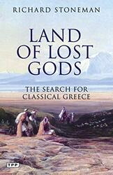 Land of Lost Gods: The Search for Classical Greece, Paperback Book, By: Richard Stoneman