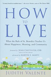 How to Live: What the Rule of St. Benedict Teaches Us About Happiness, Meaning, and Community, Paperback Book, By: Judith Valente