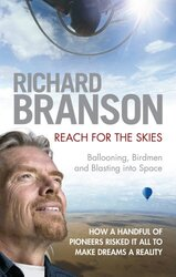 Reach for the Skies: Ballooning, Birdmen and Blasting into Space, Paperback Book, By: Richard Branson