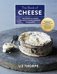 The Book of Cheese: The Essential Guide to Discovering Cheeses You'Ll Love, Hardcover Book, By: Liz Thorpe