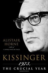 Kissinger: 1973, the Crucial Year, Hardcover, By: Alistair Horne