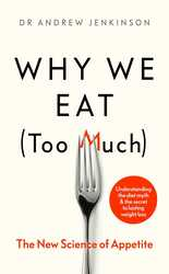 Why We Eat (Too Much): The New Science of Appetite, Hardcover Book, By: Dr Andrew Jenkinson