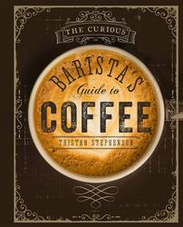 The Curious Baristas Guide to Coffee, Hardcover Book, By: Tristan Stephenson