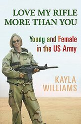 Love My Rifle More Than You: Young, female and in the US Army, Paperback, By: Kayla Williams