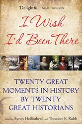 I Wish I'd Been There: Twenty Great Moments in History by Twenty Great Historians, Paperback Book, By: Byron Hollinshead