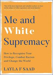 Me and White Supremacy: How to Recognise Your Privilege, Combat Racism and Change the World, Hardcover Book, By: Layla Saad - Robin Diangelo