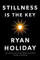 Stillness is the Key: An Ancient Strategy for Modern Life, Hardcover Book, By: Ryan Holiday