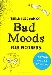 The Little Book of Bad Moods for Mothers: It's Your Turn to Tantrum, Paperback Book, By: Lotta Sonninen