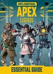 100% Unofficial Apex Legends Essential Guide, Hardcover Book, By: Dean & Son